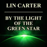 By the Light of the Green Star (Unabridged), by Lin Carter