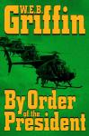 By Order of the President: A Presidential Agent Novel (Unabridged) Audiobook, by W. E. B. Griffin