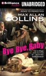 Bye Bye, Baby (Unabridged) Audiobook, by Max Allan Collins
