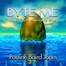 Byte Me (Unabridged), by Pauline Baird Jones