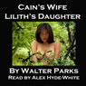 Cains Wife, Liliths Daughter (Unabridged) Audiobook, by Walter Parks