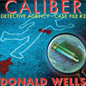 Caliber Detective Agency: Case File No. 2: Hard-Boiled Shorts Series (Unabridged), by Donald Wells