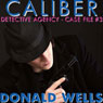 Caliber Detective Agency - Case File No. 3: Hard-Boiled Shorts Series (Unabridged) Audiobook, by Donald Wells