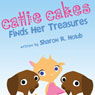 Callie Cakes Finds Her Treasures (Unabridged), by Sharon R. Holub