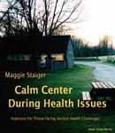 Calm Center During Health Issues: Hypnosis for those facing serious health challenges (Unabridged) Audiobook, by Maggie Staiger