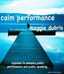 Calm Performance: Hypnosis to enhance public performance and public speaking (Unabridged) Audiobook, by Maggie Dubris