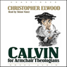 Calvin for Armchair Theologians (Unabridged) Audiobook, by Christopher Elwood