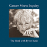 Cancer Meets Inquiry Audiobook, by Byron Katie Mitchell