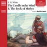 The Candle in the Wind and The Book of Merlyn (Unabridged) Audiobook, by T. H. White