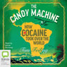 The Candy Machine: How Cocaine Took Over the World (Unabridged) Audiobook, by Tom Feiling