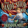 The Candy Shop War (Unabridged), by Brandon Mull