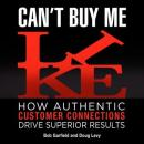 Cant Buy Me Like: How Authentic Customer Connections Drive Superior Results (Unabridged), by Bob Garfield