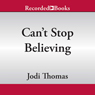 Cant Stop Believing: A Harmony Novel (Unabridged), by Jodi Thomas