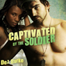 Captivated by the Soldier: BWWM Interracial Romance (Unabridged), by Dez Burke