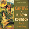 Captive: Captive Series, Book 1 (Unabridged) Audiobook, by B. Boyd Robinson