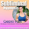 Cardio Push Subliminal Hypnosis: Increase Endurance & Better Workout, Subconscious Affirmation,s Binaural Beats, Solfeggio Tones, by Subliminal Hypnosis
