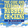 The Care and Feeding of Rubber Chickens (Unabridged) Audiobook, by Scott William Carter
