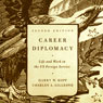 Career Diplomacy: Life and Work in the US Foreign Service, 2nd Edition (Unabridged), by Harry W. Kopp