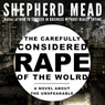 The Carefully Considered Rape of the World: A Novel About the Unspeakable (Unabridged), by Shepherd Mead