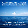 Caribbean Ghost: Genetic Memory Comes Alive (Unabridged) Audiobook, by Walter Parks