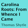 Carolina Roots: From Whence I Came (Unabridged) Audiobook, by Thomas Shytle