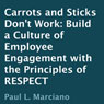 Carrots and Sticks Dont Work: Build a Culture of Employee Engagement with the Principles of RESPECT (Unabridged) Audiobook, by Paul L. Marciano