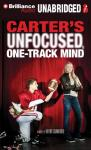 Carters Unfocused, One-Track Mind: A Novel (Unabridged) Audiobook, by Brent Crawford