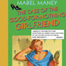 The Case of the Good-for-Nothing Girlfriend: A Nancy Clue and Cherry Aimless Mystery, Book 2 (Unabridged), by Mabel Maney
