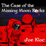 The Case of the Missing Moon Rocks (Unabridged), by Joe Kloc