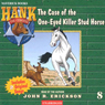 The Case of the One-Eyed Killer Stud Horse (Unabridged), by John R. Erickson