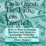 Cash Quest, the Path Less Traveled: How to Beat Language Barriers and Improve Language Minority Customer Service to Make More Money Audiobook, by Arron Parnell Grow