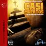 Casi muertos (Almost Dead) (Unabridged) Audiobook, by Alberto Lopez Aroca