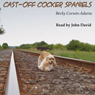 Cast-Off Cocker Spaniels (Unabridged), by Becky Corwin-Adams