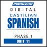 Castilian Spanish Phase 1, Unit 11: Learn to Speak and Understand Castilian Spanish with Pimsleur Language Programs Audiobook, by Pimsleur