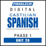 Castilian Spanish Phase 1, Unit 20: Learn to Speak and Understand Castilian Spanish with Pimsleur Language Programs Audiobook, by Pimsleur
