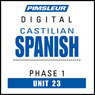 Castilian Spanish Phase 1, Unit 23: Learn to Speak and Understand Castilian Spanish with Pimsleur Language Programs Audiobook, by Pimsleur