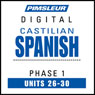 Castilian Spanish Phase 1, Unit 26-30: Learn to Speak and Understand Castilian Spanish with Pimsleur Language Programs, by Pimsleur