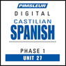 Castilian Spanish Phase 1, Unit 27: Learn to Speak and Understand Castilian Spanish with Pimsleur Language Programs Audiobook, by Pimsleur