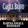 Castle Bravo (Unabridged) Audiobook, by Karna Small Bodman