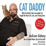 Cat Daddy: What the Worlds Most Incorrigible Cat Taught Me About Life, Love, and Coming Clean (Unabridged), by Jackson Galaxy