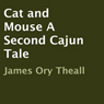 Cat and Mouse: A Second Cajun Tale (Unabridged) Audiobook, by James Ory Theall