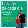 Catalan de cada dia (Everyday Catalan): La manera mas sencilla de iniciarse en la lengua catalana (Unabridged) Audiobook, by Pons Idiomas