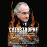 Catastrophe: The Story of Bernard L. Madoff, the Man Who Swindled the World (Unabridged) Audiobook, by Deborah Strober