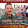 Catch the Sky: The Adventures and Misadventures of a Police Helicopter Pilot (Unabridged) Audiobook, by Darryl J. Kimball