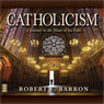 Catholicism: A Journey to the Heart of the Faith (Unabridged), by Robert Barron