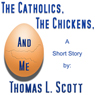 The Catholics, the Chickens, and Me (Unabridged), by Thomas L. Scott