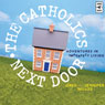 The Catholics Next Door: Adventures in Imperfect Living (Unabridged), by Greg Willits