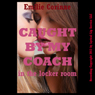 Caught by My Coach in the Locker Room: A Rough First Lesbian Sex Erotica Story (Unabridged) Audiobook, by Emilie Corinne