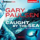 Caught by the Sea: My Life on Boats (Unabridged), by Gary Paulsen
