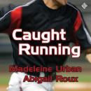 Caught Running (Unabridged), by Madeleine Urban